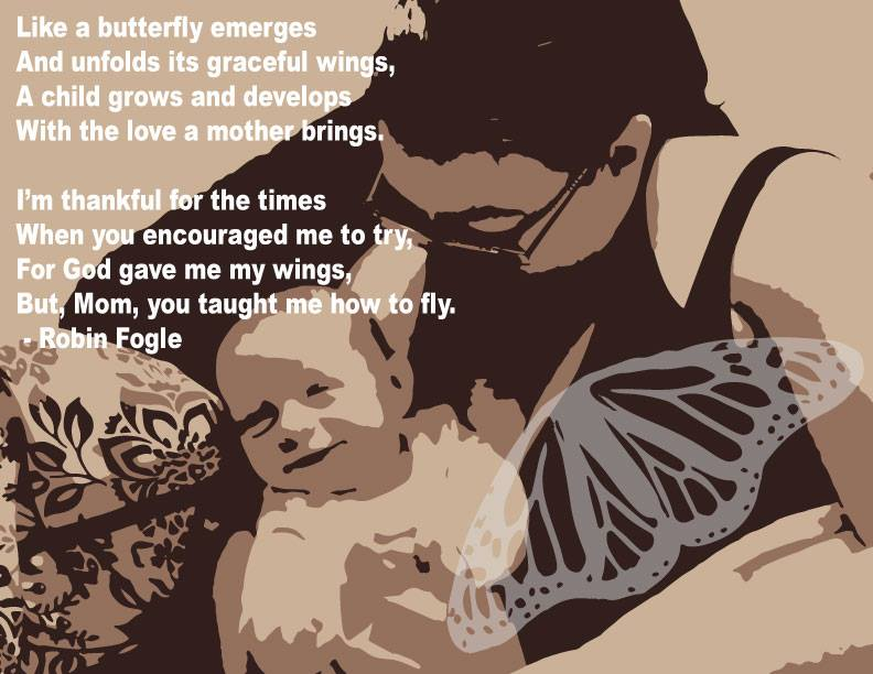 poem like a butterfly by Robin Fogle, superimposed over photo of a Mom holding a baby, there is also a butterfly outline in the bottom right corner.