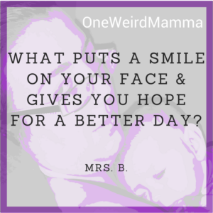 Quote: What puts a smile on your face & gives you hope for a better day?